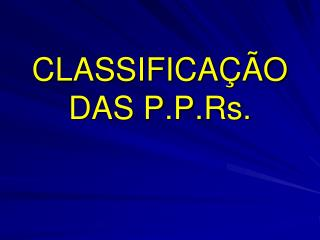 CLASSIFICA  O DAS P.P.Rs.