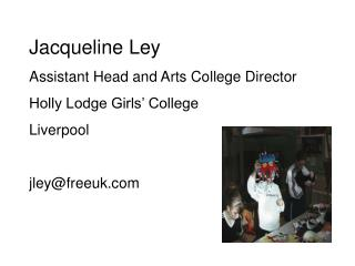 Jacqueline Ley Assistant Head and Arts College Director Holly Lodge Girls  College Liverpool  jleyfreeuk