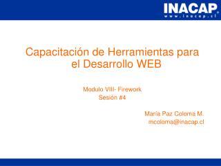 Capacitaci n de Herramientas para el Desarrollo WEB  Modulo VIII- Firework Sesi n 4  Mar a Paz Coloma M. mcolomainacap.c