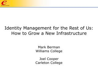 Identity Management for the Rest of Us:  How to Grow a New Infrastructure