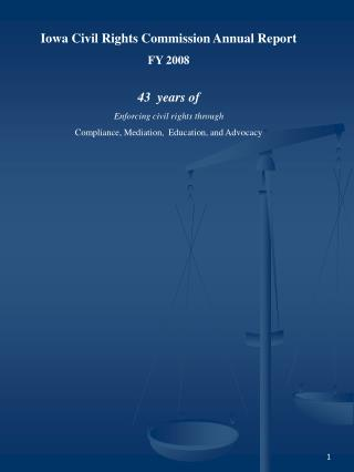 Iowa Civil Rights Commission Annual Report FY 2008  43  years of Enforcing civil rights through Compliance, Mediation,