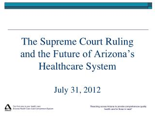 The Supreme Court Ruling and the Future of Arizona s Healthcare System  July 31, 2012
