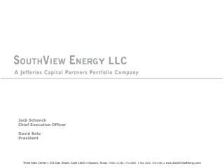 Three Allen Center  333 Clay Street, Suite 1000  Houston, Texas  77002  281 774-2000   FAX 281 774-2199  SouthViewEnergy