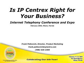 Is IP Centrex Right for Your Business Internet Telephony Conference and Expo February 2004, Miami, Florida