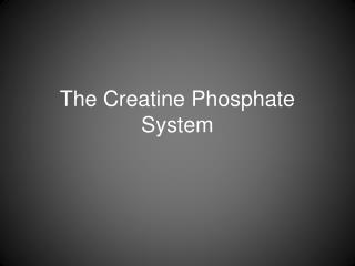 The Creatine Phosphate System