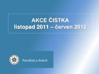 AKCE CISTKA  listopad 2011   cerven 2012