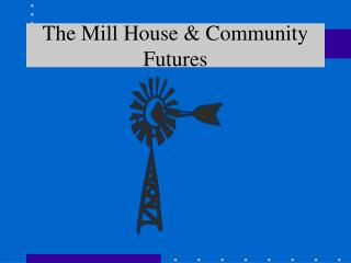 The Mill House  Community Futures