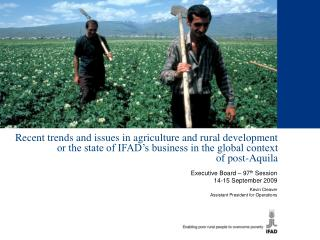 Recent trends and issues in agriculture and rural development or the state of IFAD s business in the global context  of