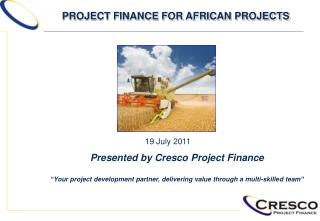 Presented by Cresco Project Finance   Your project development partner, delivering value through a multi-skilled team