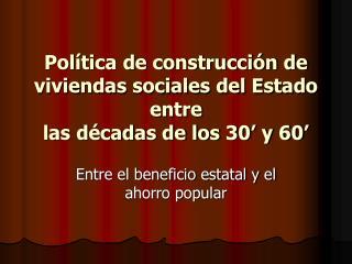 Pol tica de construcci n de viviendas sociales del Estado entre  las d cadas de los 30  y 60