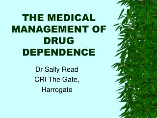 THE MEDICAL MANAGEMENT OF DRUG DEPENDENCE