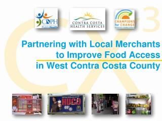 Partnering with Local Merchants  to Improve Food Access  in West Contra Costa County