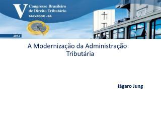 A Moderniza  o da Administra  o Tribut ria