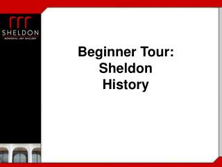 Beginner Tour: Sheldon History