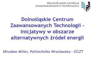 Dolnoslaskie Centrum Zaawansowanych Technologii - inicjatywy w obszarze  alternatywnych zr del energii