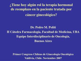 Tiene hoy alg n rol la terapia hormonal de reemplazo en la paciente tratada por c ncer ginecol gico