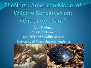 TheNorth American Model of Wildlife Conservation: Relic or Relevant