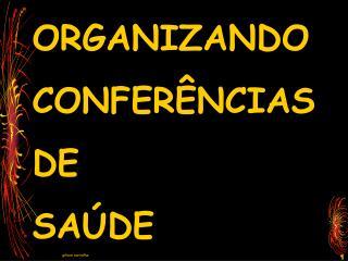 ORGANIZANDO CONFER NCIAS  DE  SA DE