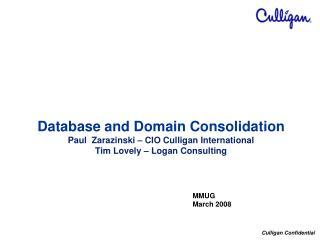 Database and Domain Consolidation Paul  Zarazinski   CIO Culligan International Tim Lovely   Logan Consulting