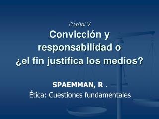 Cap tol V Convicci n y responsabilidad o   el fin justifica los medios
