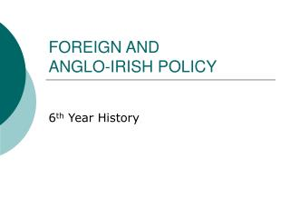 FOREIGN AND  ANGLO-IRISH POLICY