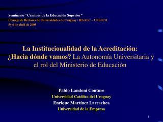 La Institucionalidad de la Acreditaci n:   Hacia d nde vamos La Autonom a Universitaria y el rol del Ministerio de Educa