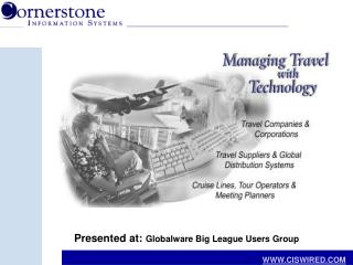 Presented at: Globalware Big League Users Group