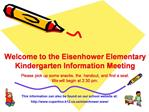 Welcome to the Eisenhower Elementary  Kindergarten Information Meeting   Please pick up some snacks, the  handout, and f