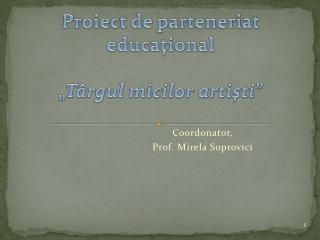 Proiect de parteneriat educational   T rgul micilor artisti