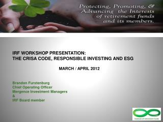 IRF WORKSHOP PRESENTATION: THE CRISA CODE, RESPONSIBLE INVESTING AND ESG  MARCH