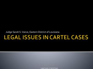 LEGAL ISSUES IN CARTEL CASES