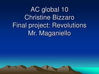AC global 10 Christine Bizzaro Final project: Revolutions  Mr. Maganiello