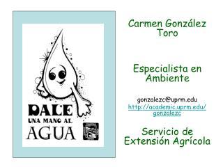 Carmen Gonz lez Toro   Especialista en Ambiente  gonzalezcuprm academic.uprm