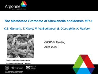 The Membrane Proteome of Shewanella oneidensis MR-1   C.S. Giometti, T. Khare, N. VerBerkmoes, E. O Loughlin, K. Nealson