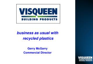 Business as usual with  recycled plastics  Gerry McGarry Commercial Director