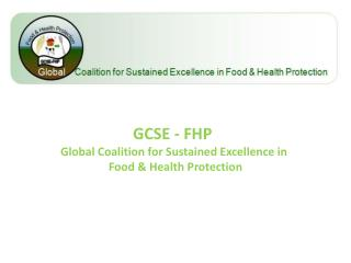 GCSE - FHP  Global Coalition for Sustained Excellence in   Food  Health Protection