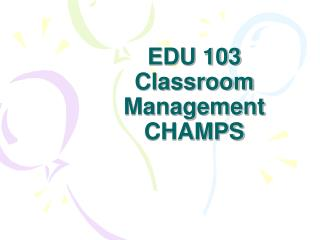 EDU 103 Classroom Management CHAMPS