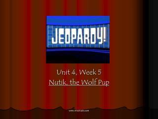 Unit 4, Week 5 Nutik, the Wolf Pup