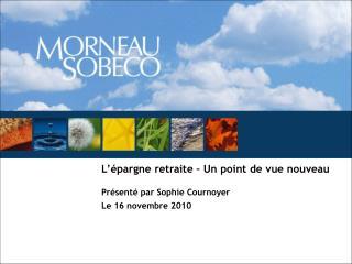 L  pargne retraite   Un point de vue nouveau  Pr sent  par Sophie Cournoyer Le 16 novembre 2010