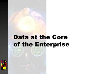 Data at the Core of the Enterprise