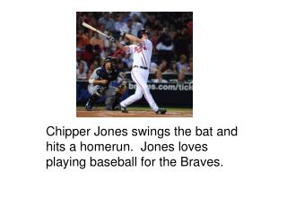 Chipper Jones swings the bat and hits a homerun.  Jones loves playing baseball for the Braves.