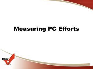 Measuring PC Efforts