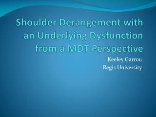 Shoulder Derangement with an Underlying Dysfunction from a MDT Perspective