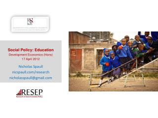 Social Policy: Education Development Economics Hons 17 April 2012  Nicholas Spaull nicspaull