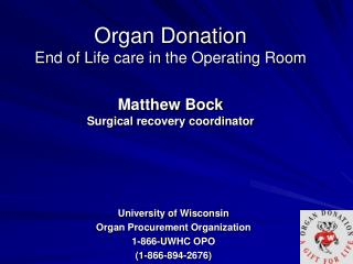 Organ Donation End of Life care in the Operating Room  Matthew Bock Surgical recovery coordinator