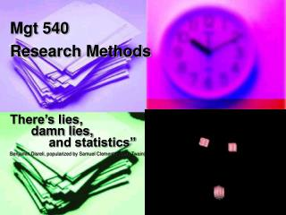 Mgt 540 Research Methods    There s lies,        damn lies,             and statistics  Benjamin Disreli, popularized by