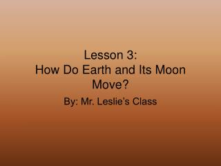 Lesson 3: How Do Earth and Its Moon Move