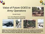 Value of Future GOES to Army Operations  Donald Hoock  U.S. Army Research Laboratory White Sands Missile Range,NM