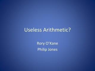 Useless Arithmetic