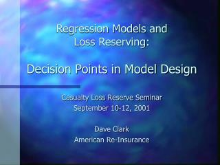Regression Models and Loss Reserving:  Decision Points in Model Design